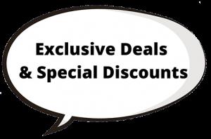 Exclusive Deals & Special Discounts